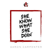 Play & Download She Know What She Doin' by Aaron Carpenter | Napster