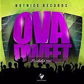 Ova Dweet Riddim by Various Artists
