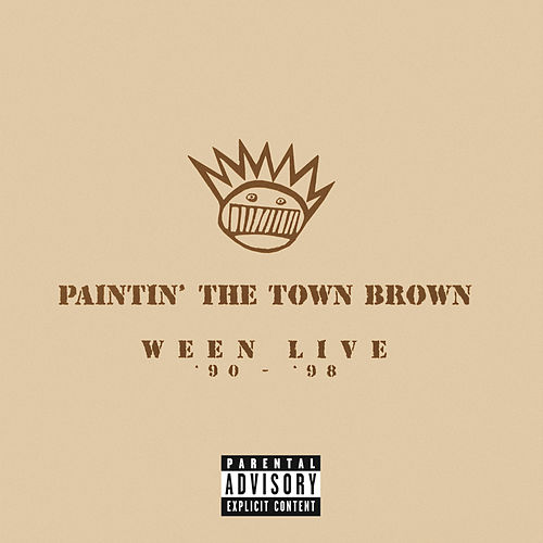 Paintin' The Town Brown: Ween Live '90 - '98 by Ween