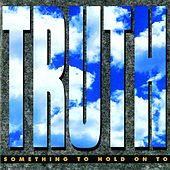 Something To Hold On To by Truth
