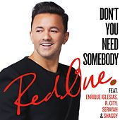 Don't You Need Somebody (feat. Enrique Iglesias, R. City, Serayah & Shaggy) by Red One