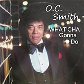 What'cha Gonna Do by O.C. Smith