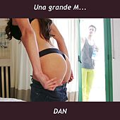 Una grande M... by Dan