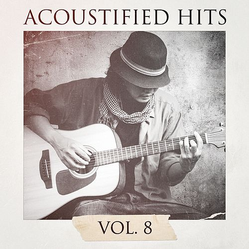Play & Download Acoustified Hits, Vol. 8 by Lounge Café | Napster