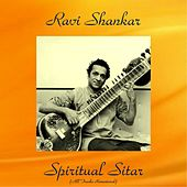 Play & Download Spiritual Sitar (All Tracks Remastered) by Ravi Shankar | Napster