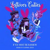 Play & Download If You Want the Rainbow (Remix by Flatpack Jesus) by Leftover Cuties | Napster