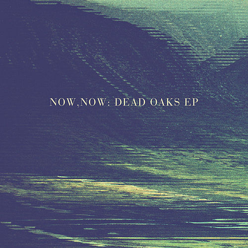 Play & Download Dead Oaks by Now, Now  | Napster