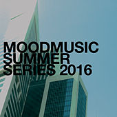 Play & Download Moodmusic Summer Series 2016 by Various Artists | Napster