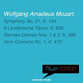 Blue Edition - Mozart: Symphony No. 21, K. 134 & 6 Ländlerische Tänze, K. 606 by Various Artists