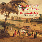 Play & Download John Playford's Popular Tunes by The Broadside Band | Napster
