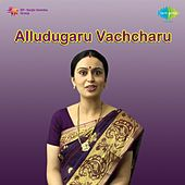 Play & Download Alludugaru Vachcharu (Original Motion Picture Soundtrack) by Various Artists | Napster