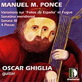Play & Download Ponce: VariationsSur Folias De España Et Fugue, Sonatina Meridional, Sonata III, 4 Piezas. Guitar Collection Vol.3 by Oscar Ghiglia | Napster