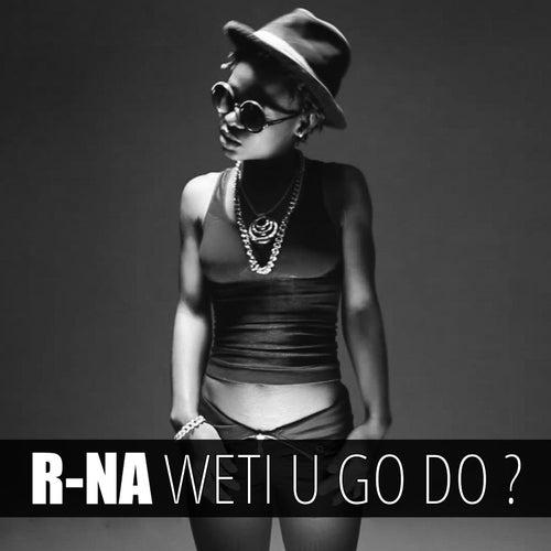 Weti U Go Do ? by RNA