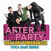 Ona Lubi Pomarańcze (feat. Toca Bass) by AfterpartY