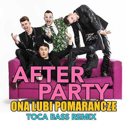 Play & Download Ona Lubi Pomarańcze (feat. Toca Bass) by AfterpartY | Napster