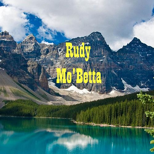 Play & Download Mo 'Betta by Rudy | Napster