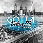 Play & Download Gotta Believe Me (feat. Omelly) by JONES | Napster