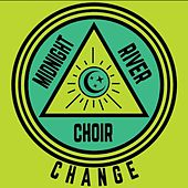Change by Midnight River Choir