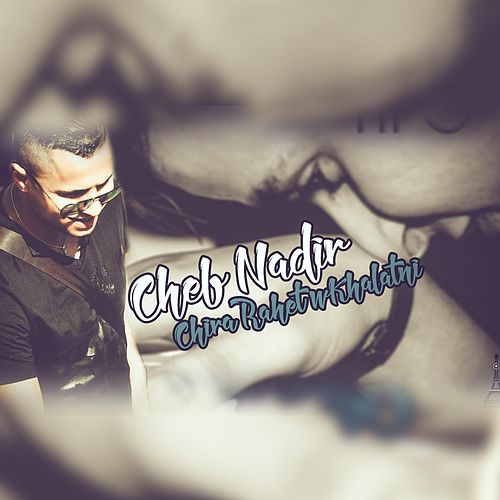 Play & Download Chira Rahet wKhalatni by Cheb Nadir | Napster