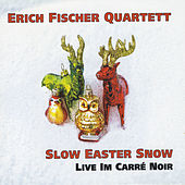 Slow Easter Snow: Live Im Carré Noir by Erich Fischer Quartett