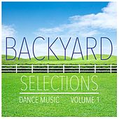 Play & Download Backyard Selections, Vol. 1 - Selection of Dance Music by Various Artists | Napster