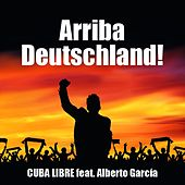 Play & Download Arriba Deutschland! (feat. Alberto Garcia) by Cuba Libre | Napster