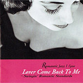 Play & Download Swingin' Romantic Standards - Lover Come Back to Me by Various Artists | Napster