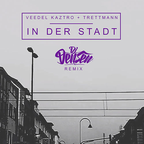 In der Stadt (DJ Densen Remix) by Veedel Kaztro