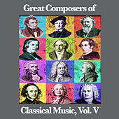 Play & Download Great Composers of Classical Music, Vol. V by Various Artists | Napster
