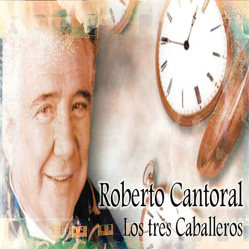 Play & Download Roberto Cantoral by Los Tres Caballeros | Napster