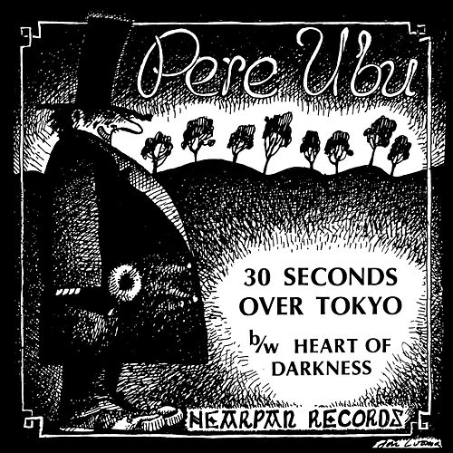 Play & Download 30 Seconds Over Tokyo by Pere Ubu | Napster