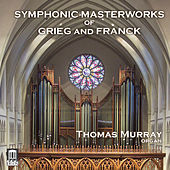 Play & Download Grieg & Franck: Symphonic Masterworks (Arr. for Organ) by Thomas Murray | Napster