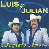 Ingrato Amor by Luis Y Julian