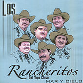 Play & Download Mar Y Cielo by Los Rancheritos Del Topo Chico | Napster