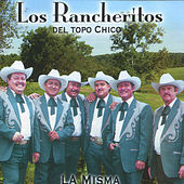 Play & Download La Misma by Los Rancheritos Del Topo Chico | Napster