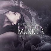Play & Download Best of Epic Music 3 by Erik Ekholm | Napster