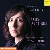 Opus Posthum - Alexander & Julian Scriabin: Early piano works by Maria Lettberg