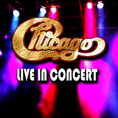 Chicago - Live In Concert by Chicago