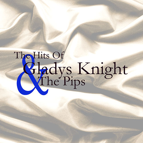 Play & Download The Hits Of Gladys Knight And The Pips by Gladys Knight | Napster