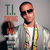 Play & Download Swing Ya Rag V Cast Collection by T.I. | Napster