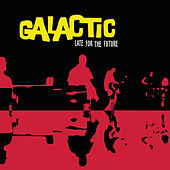 Play & Download Late for the Future by Galactic | Napster
