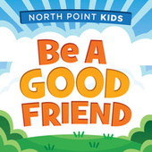 Play & Download Be A Good Friend by North Point Kids | Napster