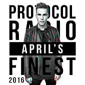 Play & Download Protocol Radio - April's Finest 2016 by Various Artists | Napster
