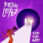 Run Run Baby by Rene Lopez
