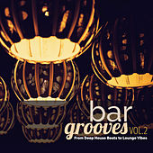 Play & Download Bar Grooves, Vol. 2: From Deep House Beats to Lounge Vibes by Various Artists | Napster