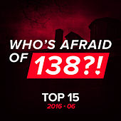 Play & Download Who's Afraid Of 138?! Top 15 - 2016-06 by Various Artists | Napster
