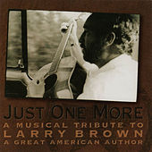 Just One More: A Musical Ttribute to Larry Brown by Various Artists