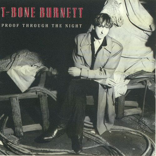 Proof Through The Night (Remastered) by T Bone Burnett
