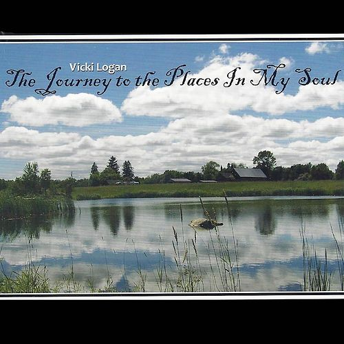 The Journey to the Places in My Soul by Vicki Logan
