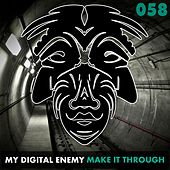 Play & Download Make It Through by My Digital Enemy | Napster